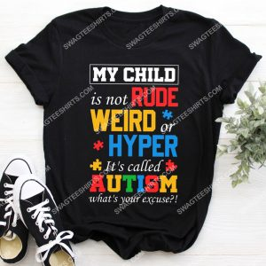 Badass version my child is not rude weird or hyper it's called autism what's your excuse shirt