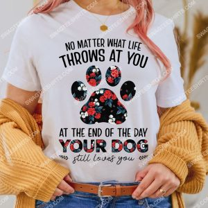 Badass version no matter what life throws at you at the end of the day your dog shirt
