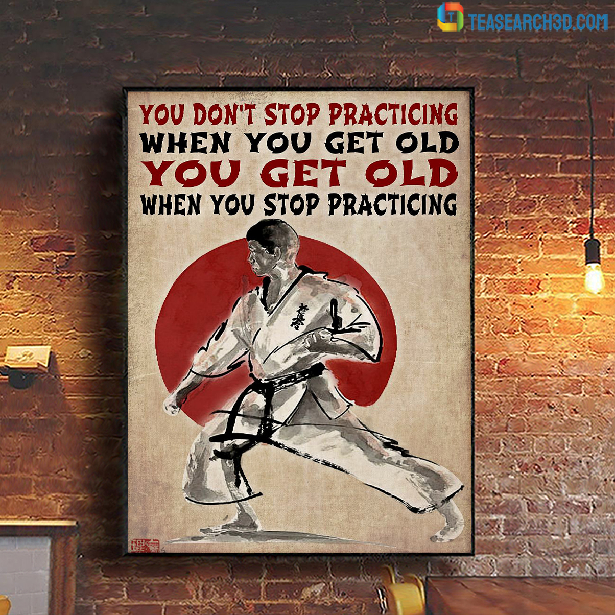 Karate poster you don't stop practicing when you get old