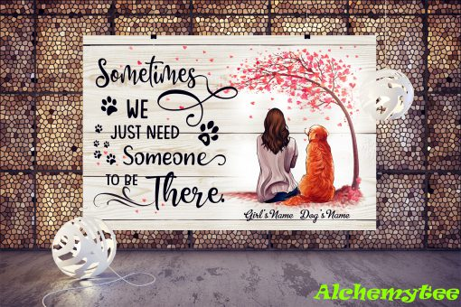 Personalized girl with dog sometimes we just need someone to be there poster