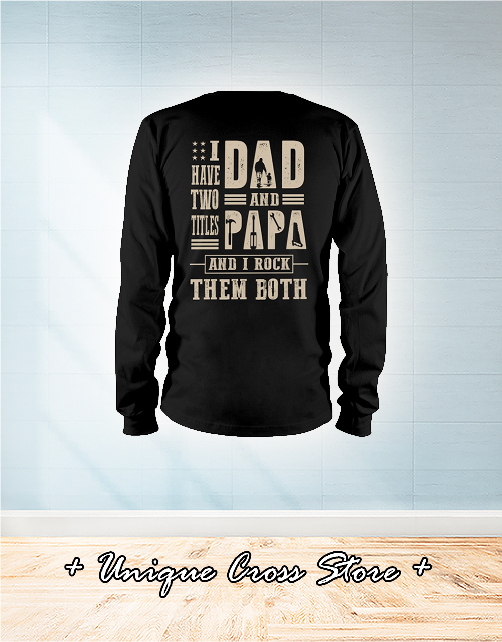 Carpenter Mechanic I Have Titles Two Dad And Papa And I Rock Them Both Shirt