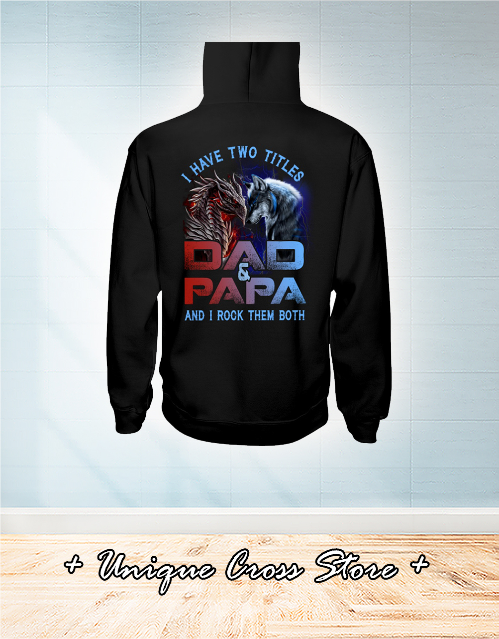 Dragon And Wolf I Have Titles Two Dad And Papa And I Rock Them Both Shirt