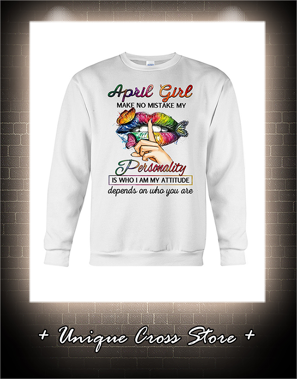 Shut Up Lips Butterfly April Girl Make No Mistake My Personality Is Who I Am My Attitude Shirt