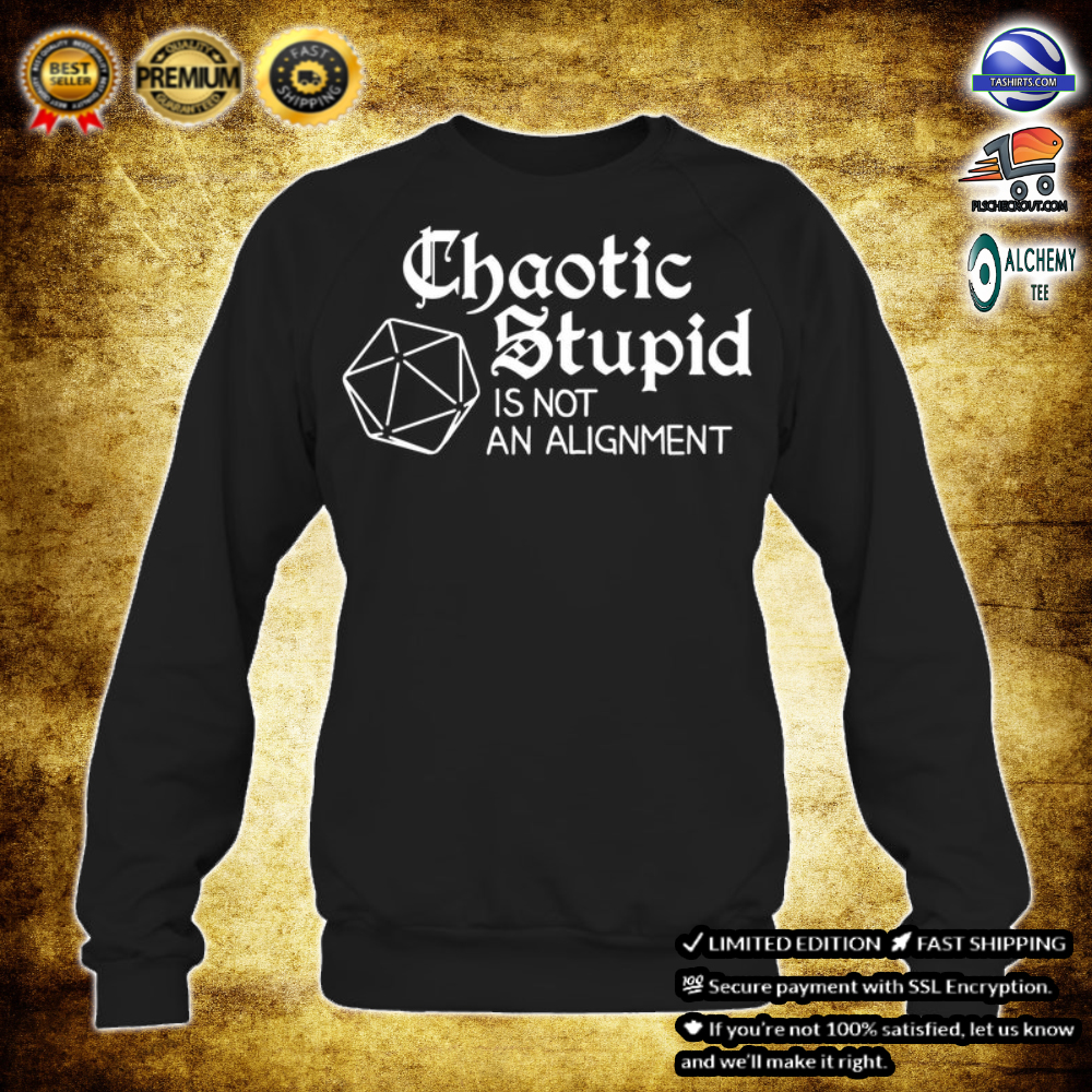 Chaotic stupid is not alignment shirt