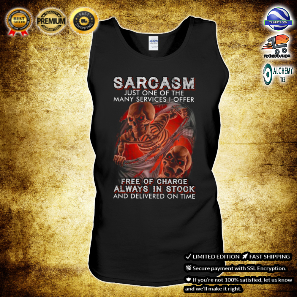 Skeleton sarcasm just one of the many services i offer free of charge shirt