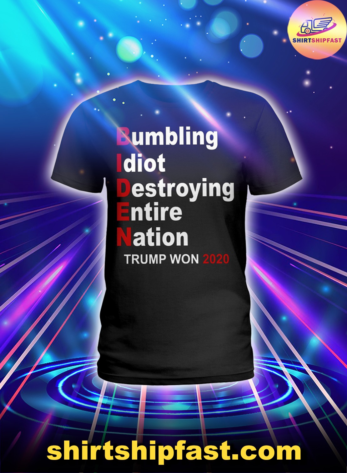 Biden bumbling idiot destroying entire nation Trump won 2020 shirt and sweatshirt