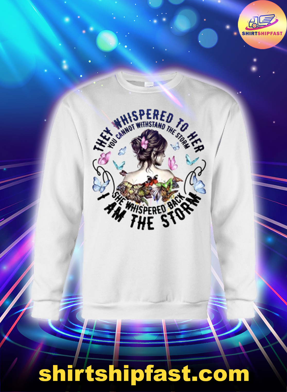 Butterfly They whispered to her I am the storm shirt and long sleeve tee