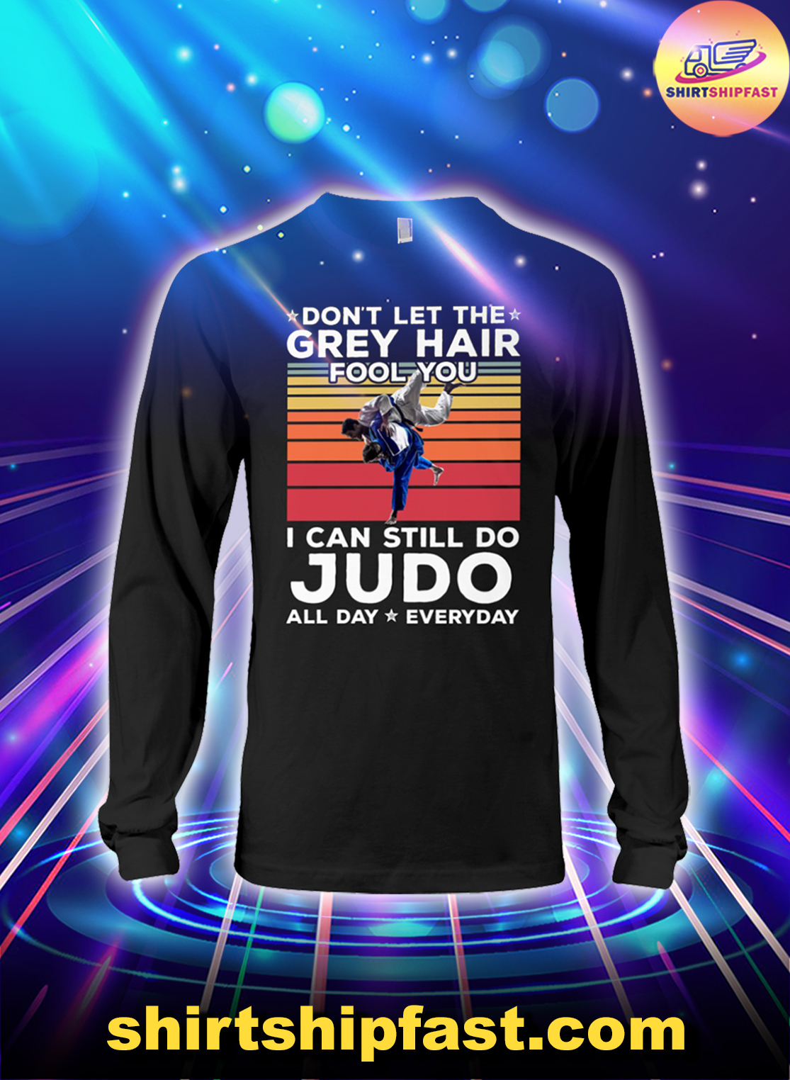 Don't let the grey hair fool you I can still do Judo all day everyday shirt and v-neck