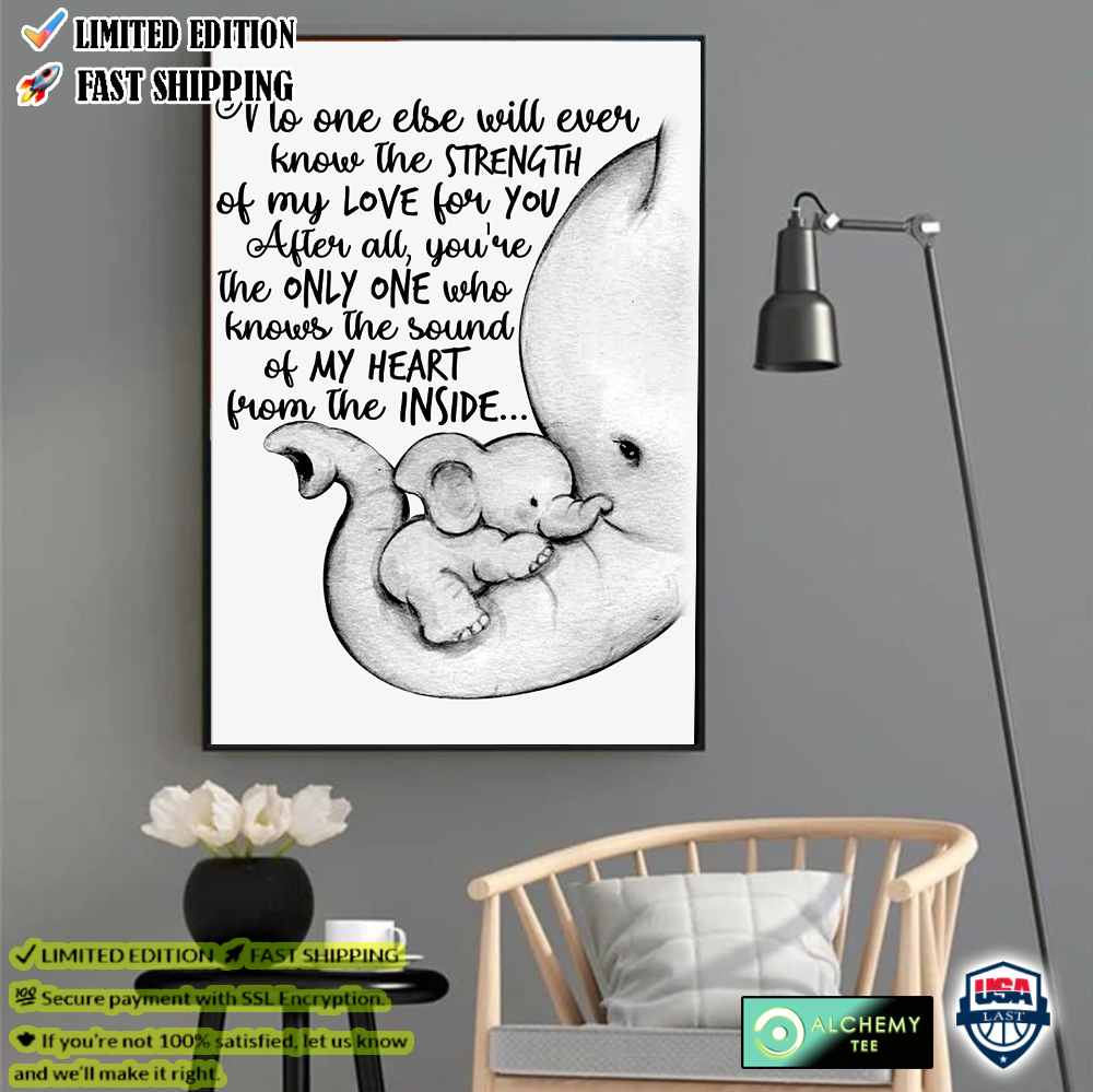 Elephant Mom & Baby No One Else Will Ever Know The Strength Of My Love For You Poster Canvas