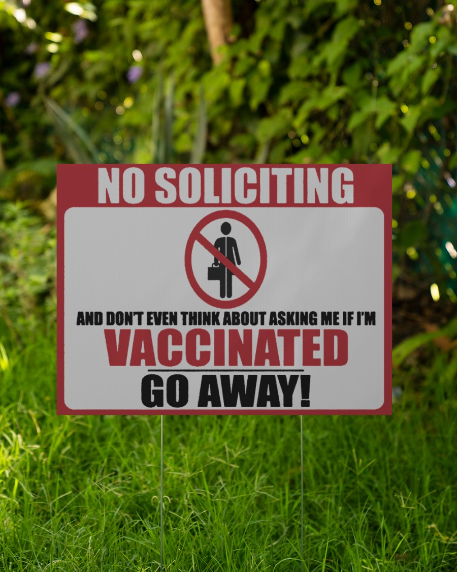 No soliciting and dont't event think about asking me if i'm vaccinated yard sign